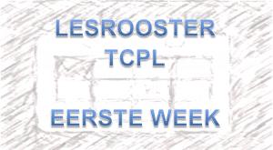 Lesrooster TCPL eerste weken